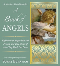 A Book Of Angels: Reflections On Angels Past And Present, And True Stories Of How They Touch Our L…