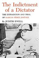 The Indictment Of A Dictator: The Extradition And Trial Of Marcos Perez Jimenez by Judith Ewell