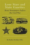 Lone Stars And State Gazettes: Texas Newspapers Before The Civil War by Marilyn Mcadams Sibley