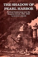 The Shadow Of Pearl Harbor: Political Controversy Over The Surprise Attack, 1941-1946 by Martin V. Melosi