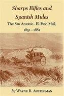 Sharps Rifles And Spanish Mules: The San Antonio-el Paso Mail, 1851-1881 by Wayne R. Austerman