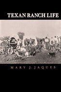 """Texan Ranch Life: With Three Months Through Mexico In A """"prairie Schooner"""" by Mary J. Jaques"""