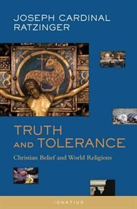 Truth and Tolerance: Christian Belief And World Religions by Pope Emeritus Benedict Xvi