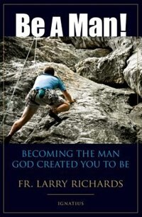 Book Be a Man!: Becoming the Man God Created You to Be by Larry Richards