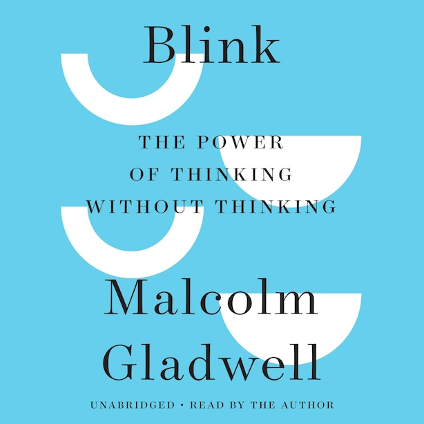 Blink: The Power Of Thinking Without Thinking de Malcolm Gladwell