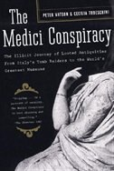 The Medici Conspiracy: The Illicit Journey of Looted Antiquities-- From Italy's Tomb Raiders to the…