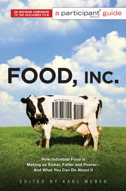 Book Food Inc.: A Participant Guide: How Industrial Food is Making Us Sicker, Fatter, and Poorer-And… by Karl Participant Media