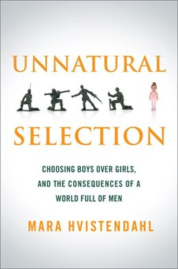 Book Unnatural Selection: Choosing Boys Over Girls, and the Consequences of a World Full of Men by Mara Hvistendahl