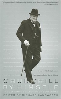 Churchill By Himself: The Definitive Collection of Quotations by RICHARD LANGWORTH