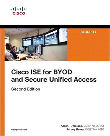 Cisco Ise For Byod And Secure Unified Access Book By Aaron Woland