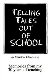 Telling Tales Out Of School: Memories From My 30 Years Of Teaching...with Comments About What Was…
