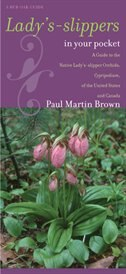 Lady's-slippers In Your Pocket: A Guide To The Native Lady's-slipper Orchids, Cypripedium, Of The…
