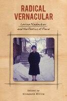 Radical Vernacular: Lorine Niedecker and the Poetics of Place
