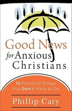 GOOD NEWS FOR ANXIOUS CHRISTIANSTEN PRACTICAL THINGS YOU DONT...: Ten Practical Things You Dont…