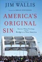 AMERICAS ORIGINAL SIN: Racism, White Privilege, and the Bridge to a New America