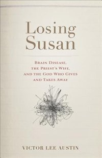 LOSING SUSAN: Brain Disease, the Priests Wife, and the God Who Gives and Takes Away