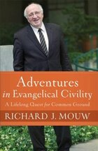 ADVENTURES IN EVANGELICAL CIVILITYHC: A Lifelong Quest for Common Ground