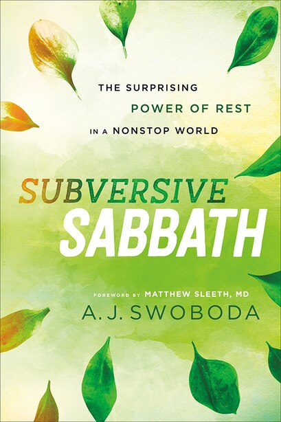 SUBVERSIVE SABBATH: The Surprising Power of Rest in a Nonstop World by A.J. Swoboda, A.j.