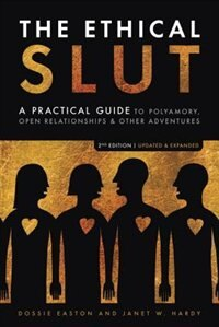 The Ethical Slut, Second Edition: A Practical Guide To Polyamory, Open Relationships, And Other…