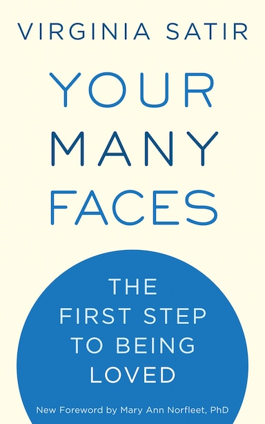 Your Many Faces: The First Step To Being Loved by Virginia Satir