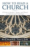 How To Read A Church: A Guide To Symbols And Images In Churches And Cathedrals: A Guide to Symbols, Images, and Rituals in Churches and Cathedrals by Richard Taylor