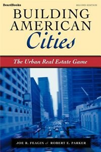 Book Building American Cities: The Urban Real Estate Game by Joe R. Feagin