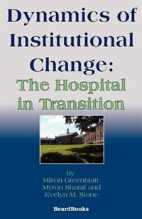 Dynamics Of Institutional Change: The Hospital In Transition