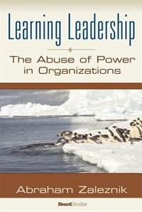 Learning Leadership: The Abuse Of Power In Organizations