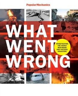 Book Popular Mechanics What Went Wrong: Investigating the Worst Man-made and Natural Disasters by William Hayes