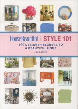 Book House Beautiful Style 101: 400 Designer Secrets to a Beautiful Home by Lisa Cregan