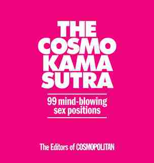 The Cosmo Kama Sutra: 99 Mind-Blowing Sex Positions by Cosmopolitan