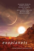 Exoplanets: Diamond Worlds, Super Earths, Pulsar Planets, And The New Search For Life Beyond Our…