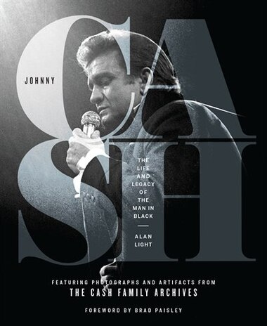 Johnny Cash: The Life And Legacy Of The Man In Black by Alan Light