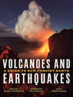 Volcanoes And Earthquakes: A Guide To Our Unquiet Earth