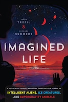 Imagined Life: A Speculative Scientific Journey Among The Exoplanets In Search Of Intelligent…