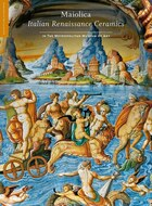 Maiolica: Italian Renaissance Ceramics In The Metropolitan Museum Of Art