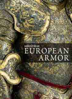 How To Read European Armor by Donald LaRocca