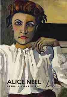Alice Neel: People Come First by Kelly Baum