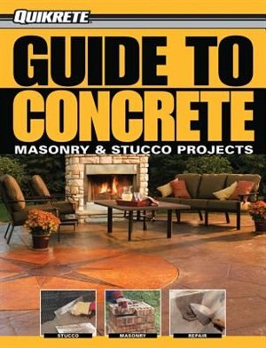 Guide to Concrete: Masonry & Stucco Projects by Phil Schmidt