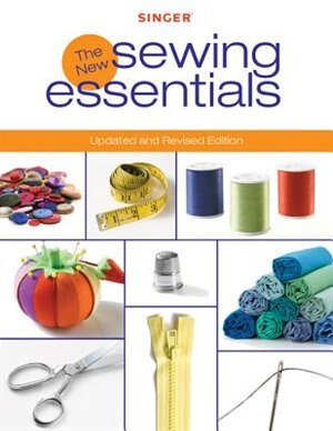 Singer New Sewing Essentials: Updated and Revised Edition by Editors of creative Publishing