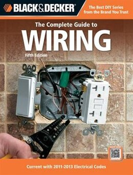 Book Black & Decker The Complete Guide To Wiring, 5th Edition: Current with 2011-2013 Electrical Codes by Editors Of Cpi
