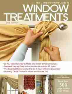 The Complete Photo Guide To Window Treatments: Diy Draperies, Curtains, Valances, Swags, And Shades by Linda Neubauer