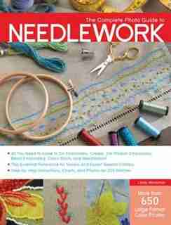 The Complete Photo Guide to Needlework by Linda Wyszynski