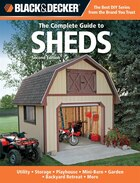 Black & Decker The Complete Guide To Sheds, 2nd Edition: Utility, Storage, Playhouse, Mini-Barn…
