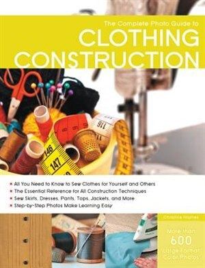 The Complete Photo Guide To Clothing Construction by Christine Haynes