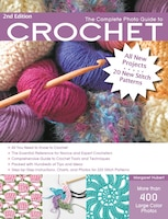 The Complete Photo Guide To Crochet, 2nd Edition: *all You Need To Know To Crochet *the Essential…
