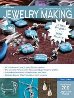 Book The Complete Photo Guide To Jewelry Making, 2nd Edition: 15 New Projects, New Gallery - More Than… by Tammy Powley