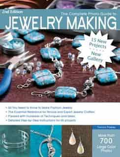 The Complete Photo Guide To Jewelry Making, 2nd Edition: 15 New Projects, New Gallery - More Than 700 Large Color Photos by Tammy Powley