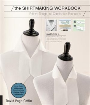The Shirtmaking Workbook: Pattern, Design, And Construction Resources - More Than 100 Pattern Downloads For Collars, Cuffs & by David Page Coffin