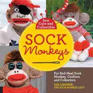 Sew Cute And Collectible Sock Monkeys: For Red-heel Sock Monkey Crafters And Collectors by Dee Lindner